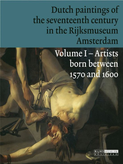Dutch Paintings of the Seventeenth Century in The Rijksmuseum, Amsterdam. Volume I; Artists born between 1570 and 1600 by Unknown Artist