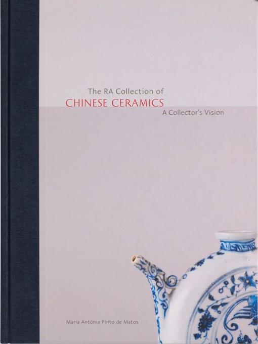 The RA Collection of Chinese Ceramics: A Collector's Vision by Maria Antonia Pinto de Matos
