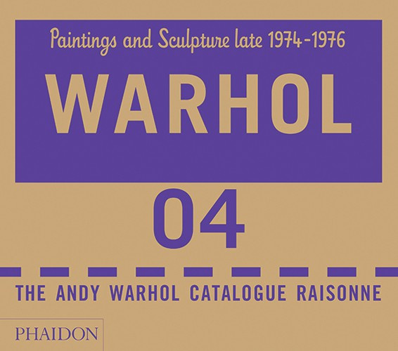 Andy Warhol. Catalogue Raisonné. Paintings and Sculptures. Late 1974-1976. Volume 4 by Andy Warhol