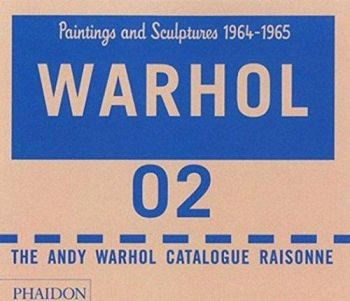 Andy Warhol. Catalogue Raisonné. Paintings and Sculptures 1964-1969. Volume 2 by Andy Warhol