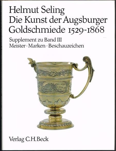 Die Kunst der Augsburger Goldschmiede 1529-1868. Band I, II, III. + Supplement zu Band III: Mester by Various artists