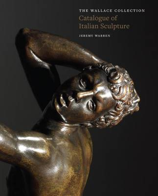 Wallace Collection Catalogue: Italian Sculpture. by Various artists