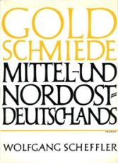 Goldschmiede Mittel-und Nordost-Deutschlands. Von Wernigerode bis Lauenburg in Pommern. Daten Werke Zeichen. by Various artists